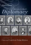 Blue and Gray Diplomacy: A History of Union and Confederate Foreign Relations (Littlefield History of the Civil War Era)