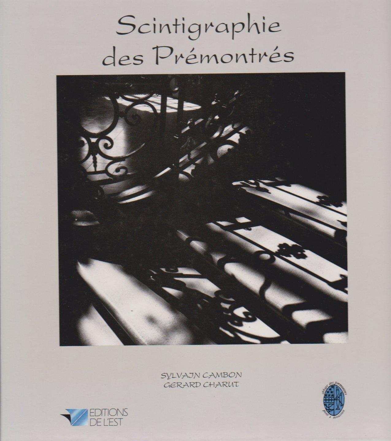 Scintigraphie des Prémontrés : 50 quatrains pour 50 photos Relié – 1 juillet 1989 Sylvain Cambon Gérard Charut Ed. de l' Est 2869550820