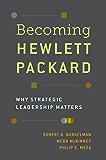 Becoming Hewlett Packard: Why Strategic Leadership Matters