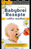 Babybrei Rezepte selber machen Gesunde Baby Ernährung zum Selbermachen für ein gesundes und fröhliches Baby