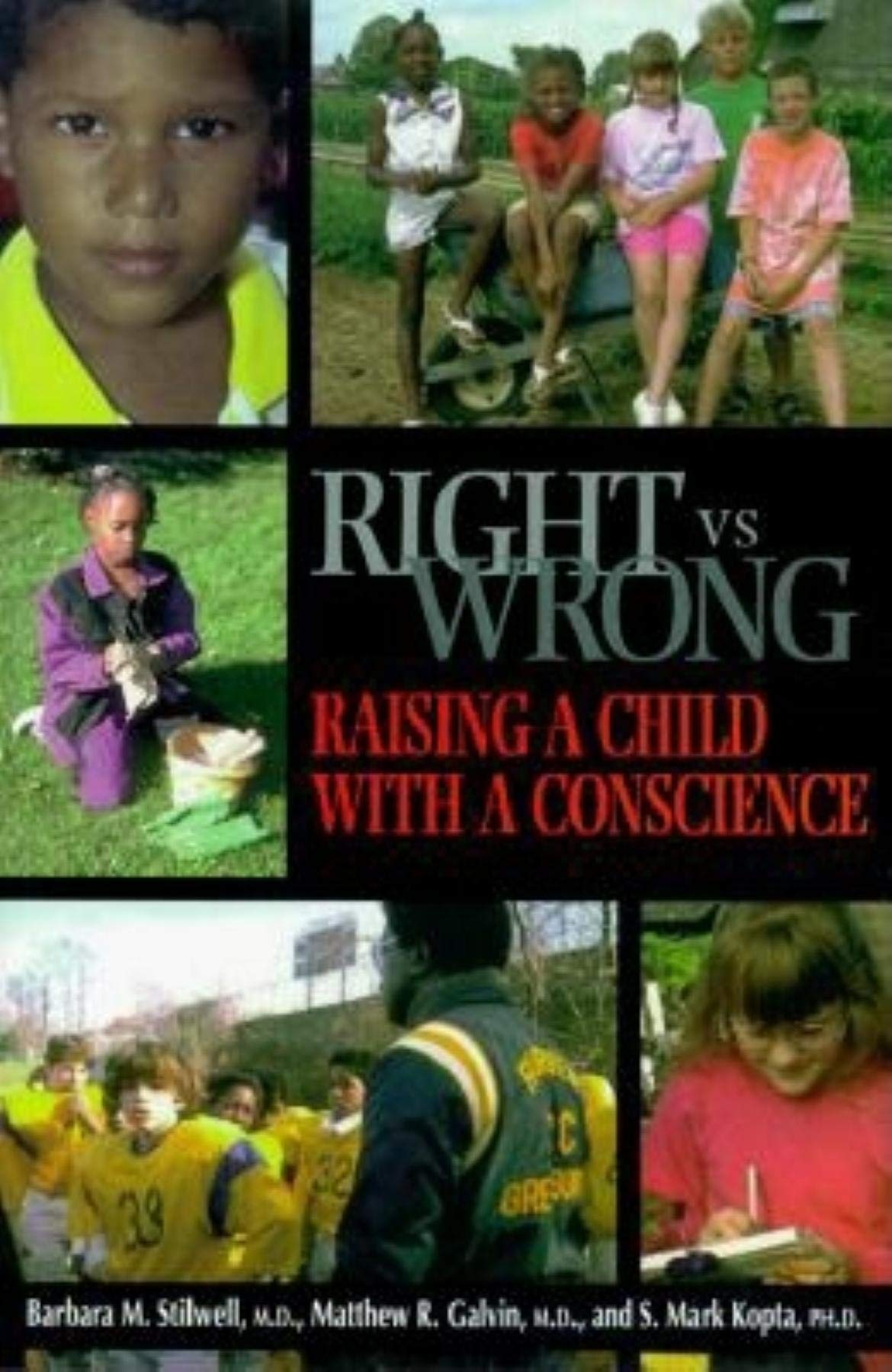 Right Vs. Wrong  Raising A Child With A Conscience  A Guide For Parents And Others Who Care About Children