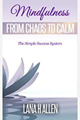 Mindfulness: From Chaos to Calm (The Simple Success System Book 1) Kindle Edition