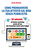 Come promuovere la tua attività sul web senza pubblicità: 54 soluzioni di Content marketing pronte all'uso che funzionano anche senza budget