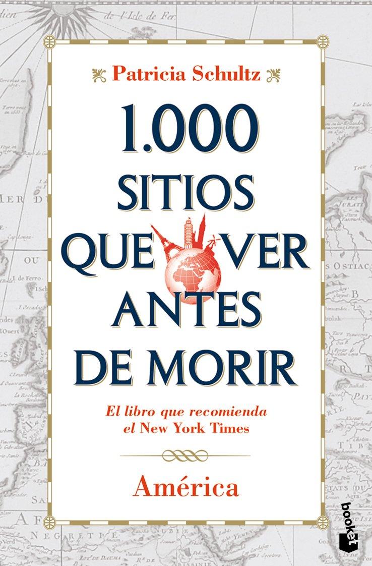 1.000 sitios que ver antes de morir. América Diversos: Amazon.es: Schultz, Patricia, García Gallo, Bruno: Libros