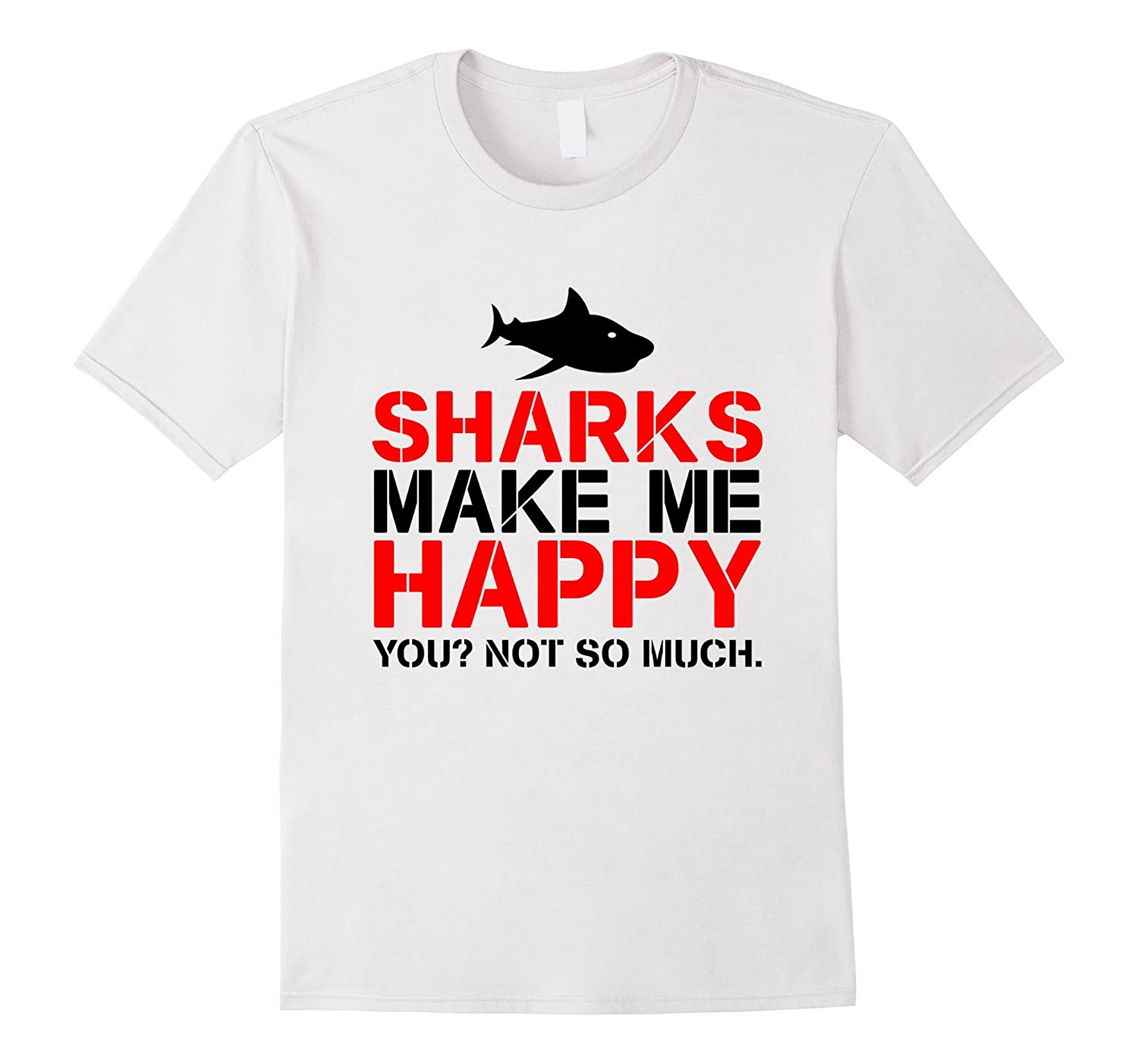 sharks make me happy you not so much t shirt rt rateeshirt. Black Bedroom Furniture Sets. Home Design Ideas