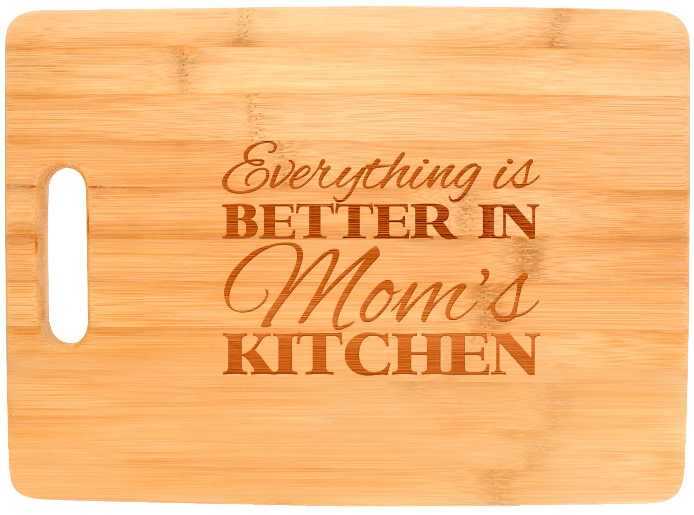 Everything Is Better in Mom's Kitchen - Bamboo Cutting Board