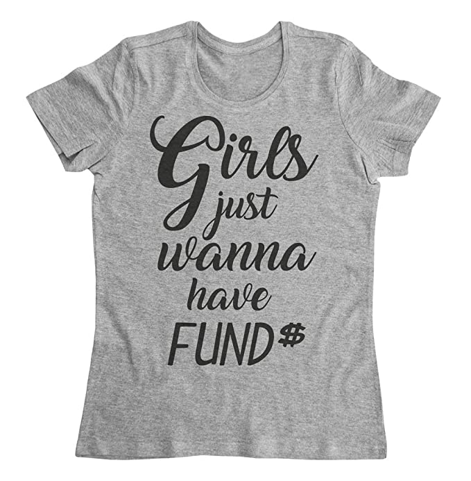 b17565963 graphke Girls Just Wanna Have Funds Women's T-Shirt at Amazon ...
