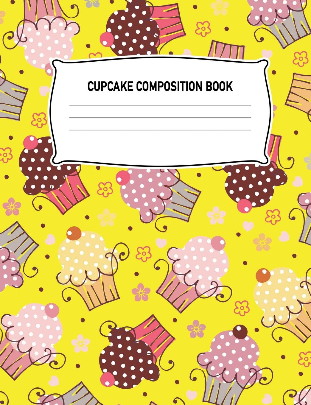 Read Online Cupcake Composition Book: Dessert Muffin Baking Yellow Notebook Wide Ruled Writing Diary Practice Journal Organizer: Youth, Kids, Preschool, ... Notepad Lined Paper, 100 Pages, 50 Sheets PDF