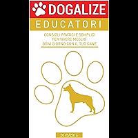 Consigli pratici e semplici per vivere meglio ogni giorno con il tuo cane. 2015/2016 (Italian Edition)
