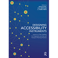 Designing Accessibility Instruments: Lessons on Their Usability for Integrated Land Use and Transport Planning Practices (English Edition)