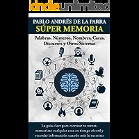 Súper Memoria: La guía clave para entrenar tu mente, memorizar cualquier cosa en tiempo récord y recordar información cuando más la necesitas.