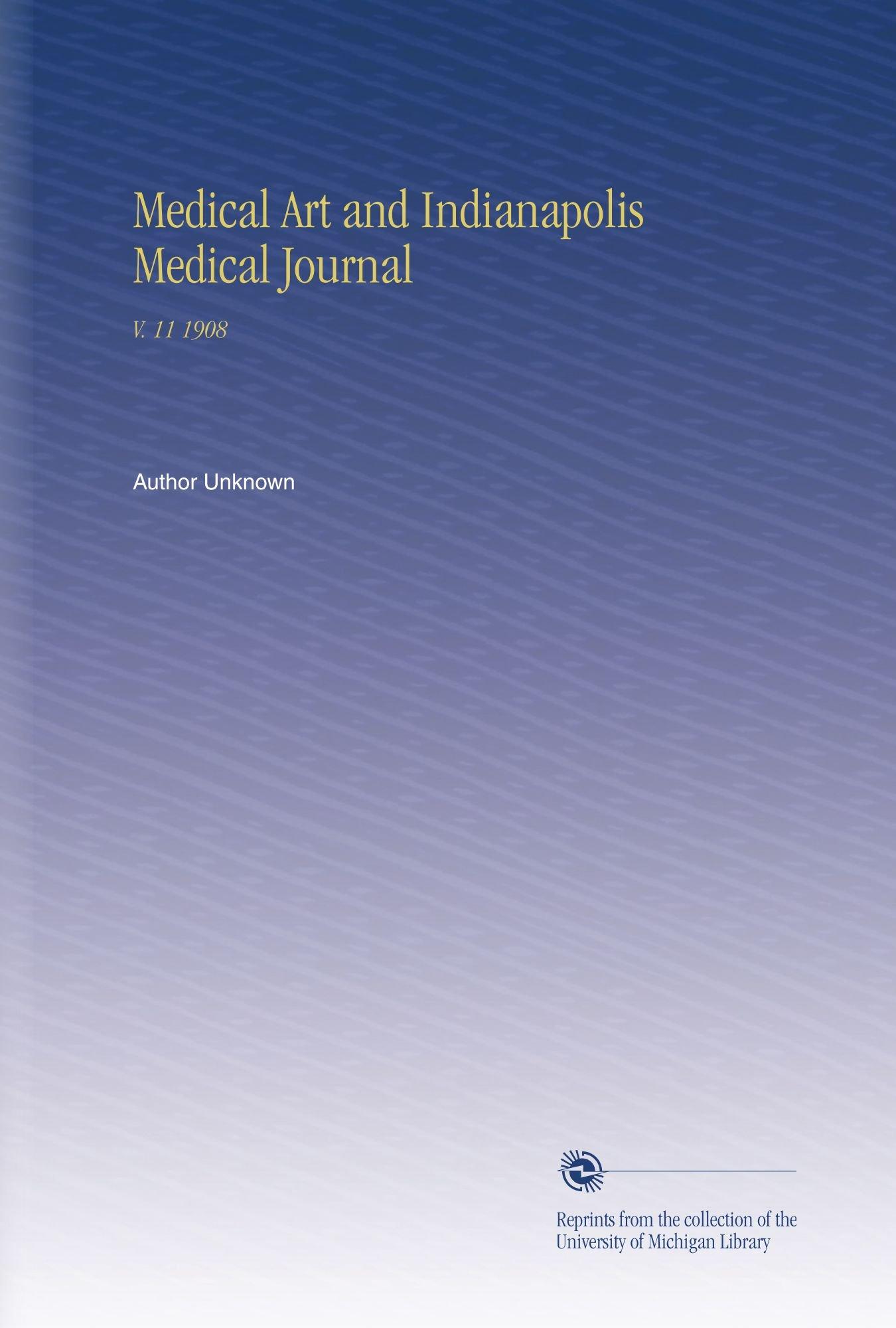 Read Online Medical Art and Indianapolis Medical Journal: V. 11 1908 pdf