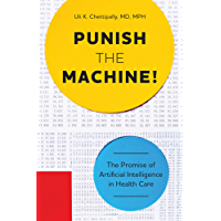 Punish The Machine!: The Promise of Artificial Intelligence in Health Care (English Edition)