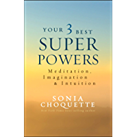 Your 3 Best Super Powers: Meditation, Imagination & Intuition (English Edition)