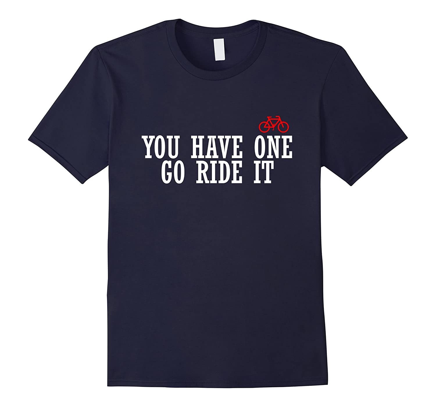 You have one Go Ride It T-Shirt-TH