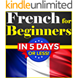 French for Beginners: The COMPLETE Crash Course to Speaking Basic French in 5 DAYS OR LESS!
