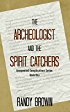 The Archeologist and the Spirit Catchers (Unexpected Complications Book 1)