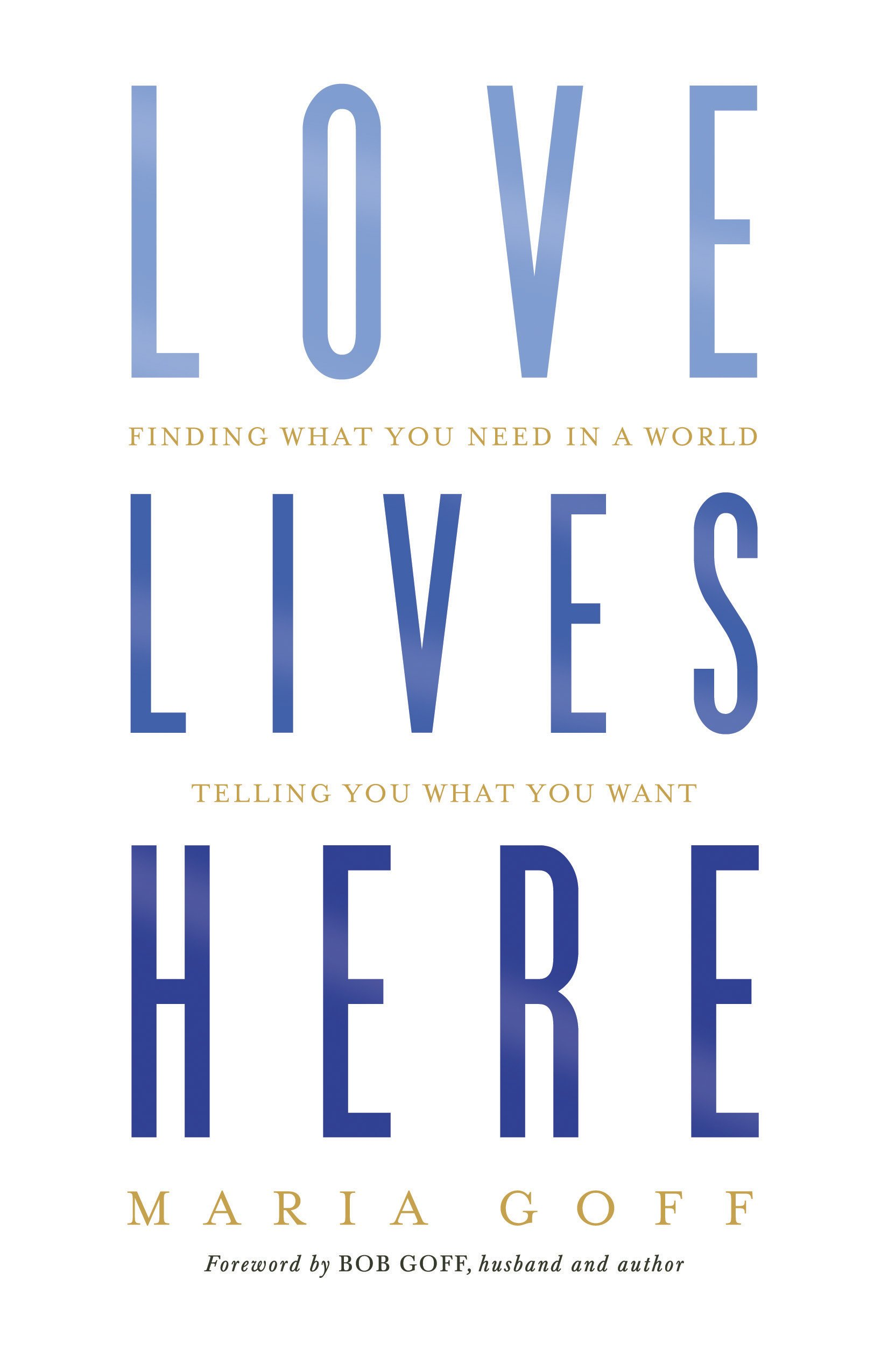 Love lives here finding what you need in a world telling you what love lives here finding what you need in a world telling you what you want maria goff 9781433648915 amazon books fandeluxe Choice Image