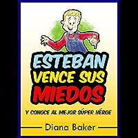 Esteban Vence Sus Miedos: y Conoce al Mejor Súper Héroe (Spanish Edition)