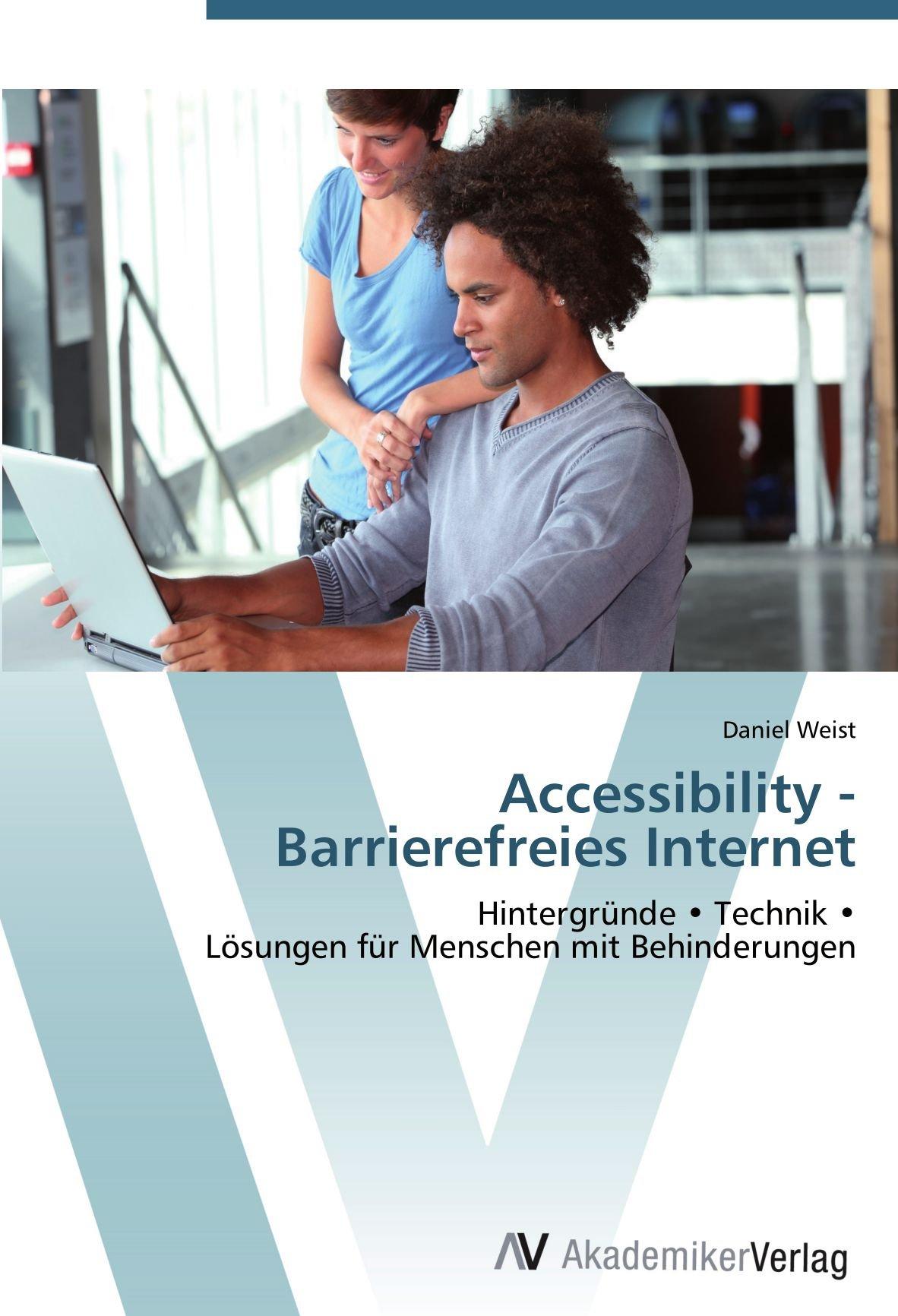 Accessibility -  Barrierefreies Internet: Hintergründe • Technik •  Lösungen für Menschen mit Behinderungen (German Edition) PDF