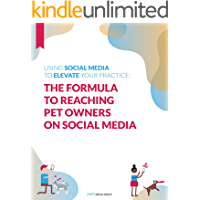 Using Social Media To Elevate Your Practice: The Formula To Reaching Pet Owners On Social Media