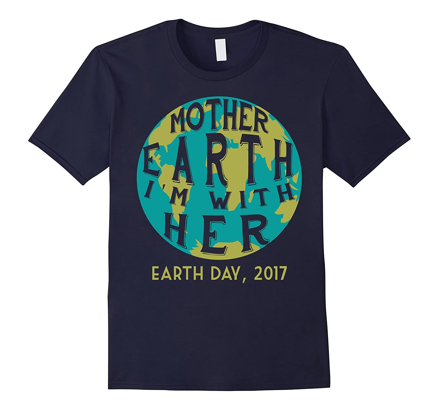 Mother Earth Im With Her - Earth Day 2017-TD