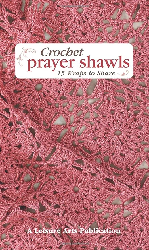 Leisure Arts Crochet Prayer Shawls: 15 Wraps to Share