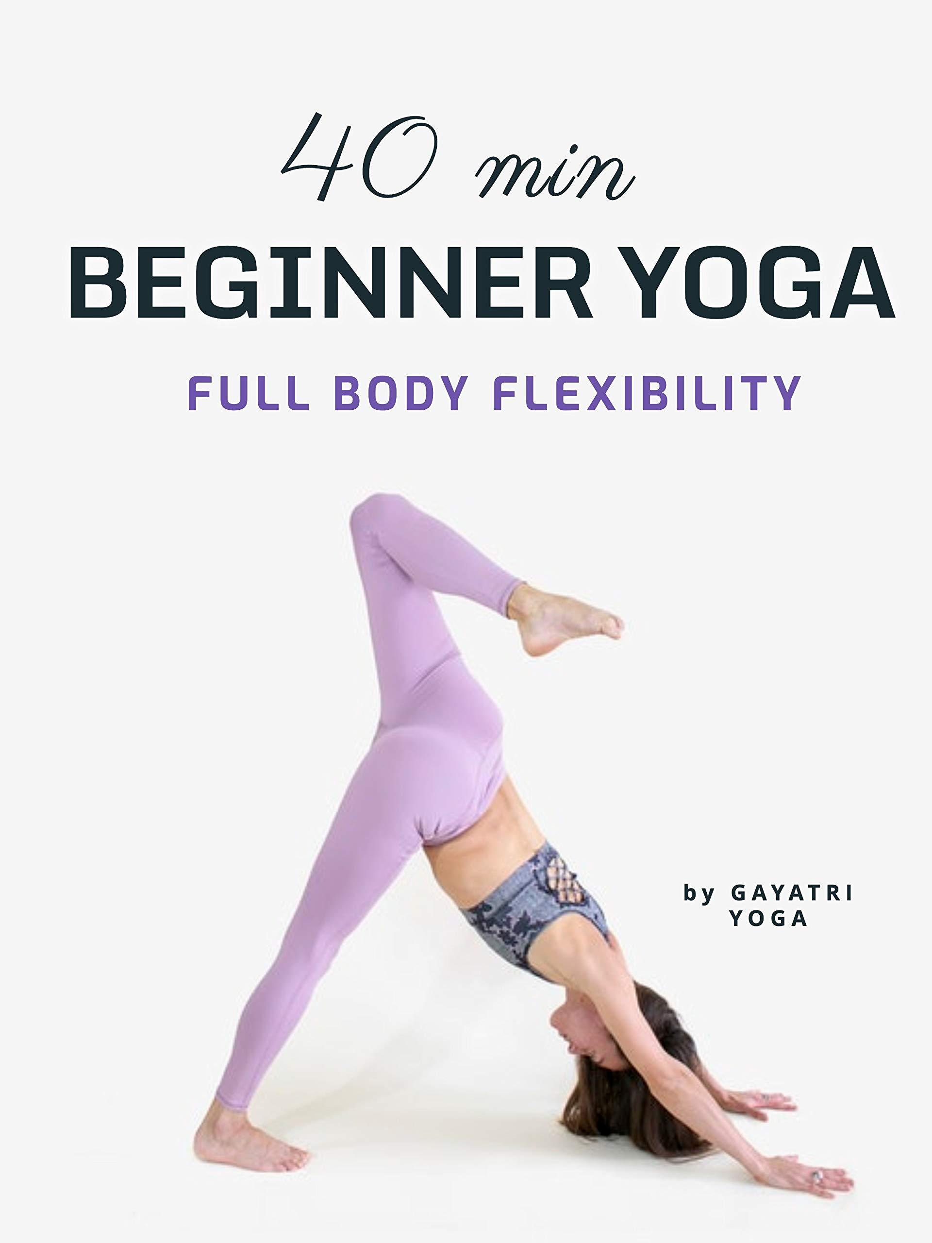 40 Min Yoga - Beginner Flexibility Flow - Gayatri Yoga