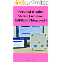 Personal Weather Station (Arduino + ESP8266 Thingspeak) (English Edition)