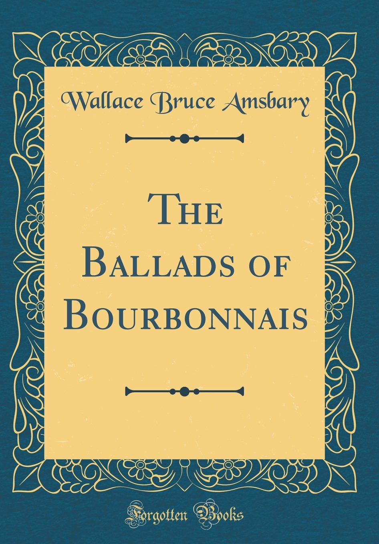 The Ballads of Bourbonnais (Classic Reprint) Text fb2 ebook