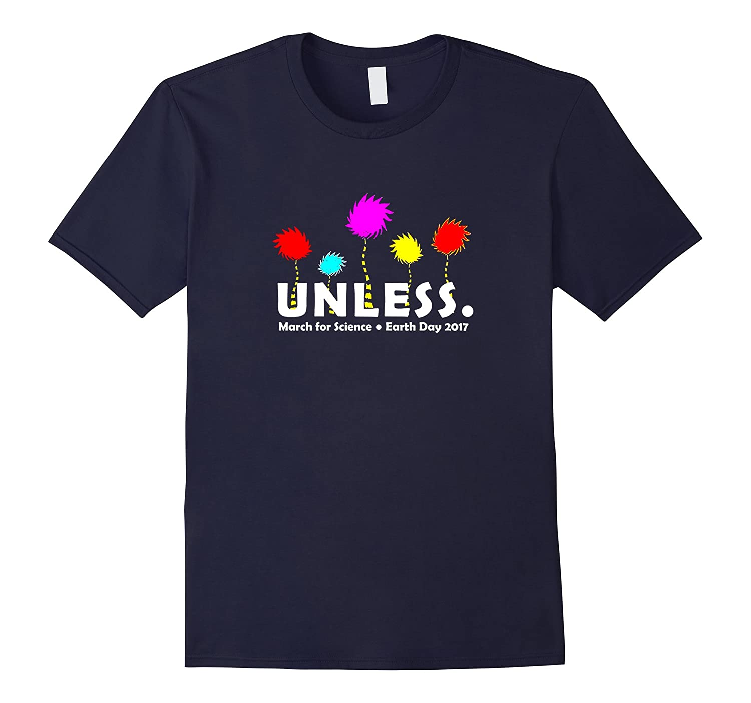 Unless March Science Earth Day 2017 T-Shirt-TD