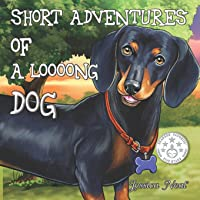 Short Adventures of a loooong Dog: Children's Book about Funny Long Dog's Adventure in the Park (Loooong Dog's…