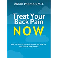 Treat Your Back Pain Now: What you need to know to conquer your back pain fast and...