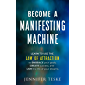 Become a Manifesting Machine: Learn to Use The Law of Attraction to Embrace your Goals, Create Success, and Live the…