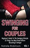 Swinging For Couples Vol. 1: Beginner's Guide To The Swinging Lifestyle - 25 Things You Must Know Before Becoming A…
