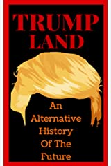 Trumpland: An Alternative History Of The Future Kindle Edition