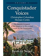 Conquistador Voices (vol I): The Spanish Conquest of the Americas as Recounted Largely by the Participants