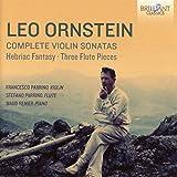 Leo Ornstein: Complete Violin Sonatas, Hebraic Fantasy & Three Flute Pieces