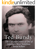 Ted Bundy: The Life and Crimes of One of America's Most Notorious Serial Killers (English Edition)
