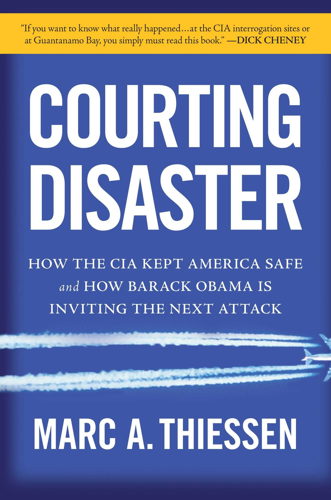 Read Online Courting Disaster: How the CIA Kept America Safe and How Barack Obama Is Inviting the Next Attack ebook