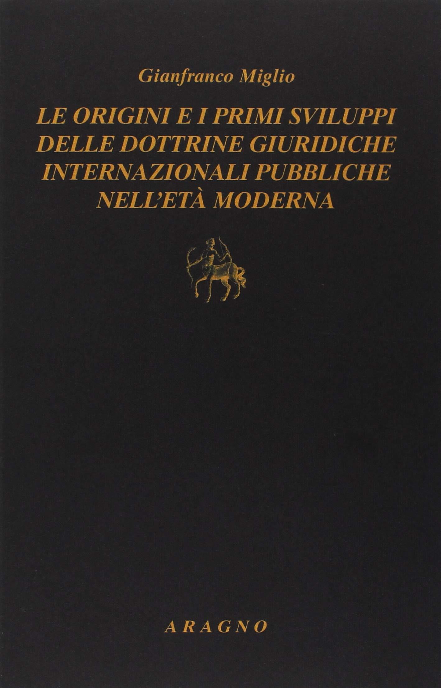 Origini e primi sviluppi delle dottrine giuridiche internazionali Copertina flessibile – 8 giu 2018 Gianfranco Miglio Aragno 8884198755 DIRITTO