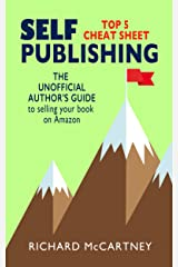 The Unofficial Author's Guide To Selling Your Book On Amazon: The Top 5 Cheat Sheet for Self Publishing Authors (Self Publishing Disruption 1) Kindle Edition