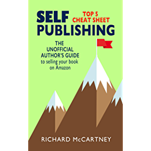 The Unofficial Author's Guide To Selling Your Book On Amazon: The Top 5 Cheat Sheet for Self Publishing Authors (Self…