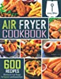 Air Fryer Cookbook: 600 Effortless Air Fryer Recipes for Beginners and Advanced Users