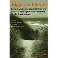 Rights to Nature: Ecological, Economic, Cultural, and Political Principles of Institutions for the Environment (English Edition)