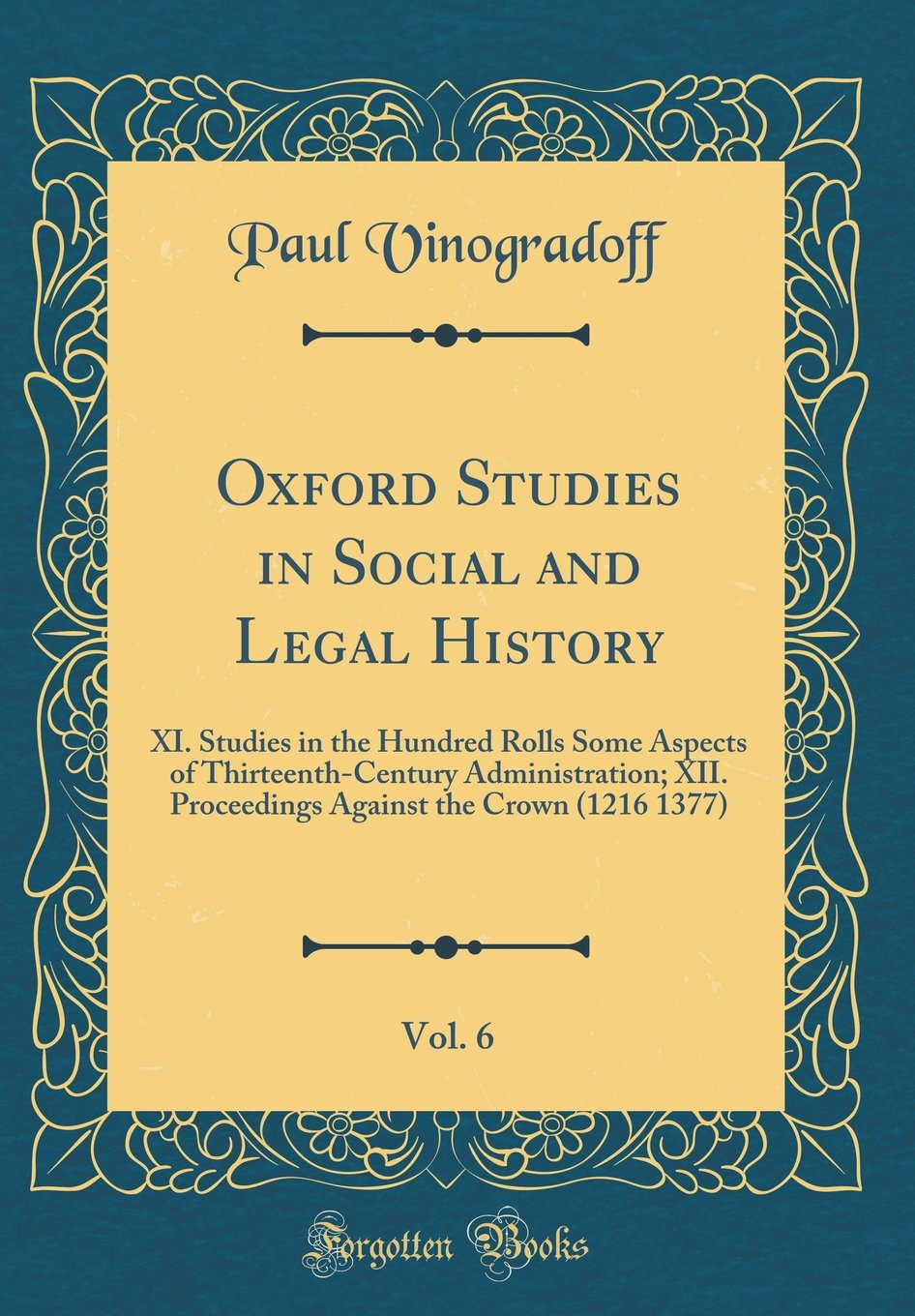 Download Oxford Studies in Social and Legal History, Vol. 6: XI. Studies in the Hundred Rolls Some Aspects of Thirteenth-Century Administration; XII. Proceedings Against the Crown (1216 1377) (Classic Reprint) ebook