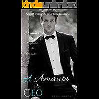 A AMANTE DO CEO: Quando um CEO ama uma Mulher (Segredos do coração Livro 2)