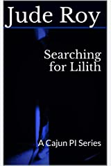 Searching for Lilith: A Cajun PI Series Kindle Edition