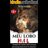 """Meu Lobo Mal: """"Perdoe meu amor e meus desejos, mas sem querer estou te amando."""" (""""Meu"""" Livro 1)"""
