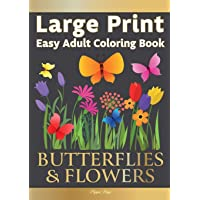 Large Print Easy Adult Coloring Book BUTTERFLIES & FLOWERS: Simple, Relaxing Floral Scenes. The Perfect Coloring…
